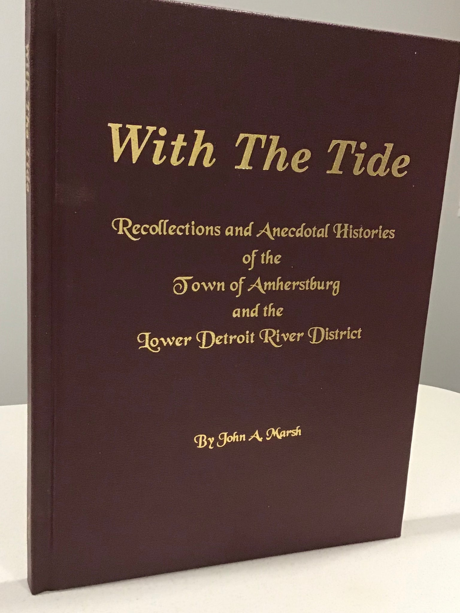 With the Tide; Recollections and the Anecdotal Histories of the Town of Amherstburg and the Lower Detroit River District