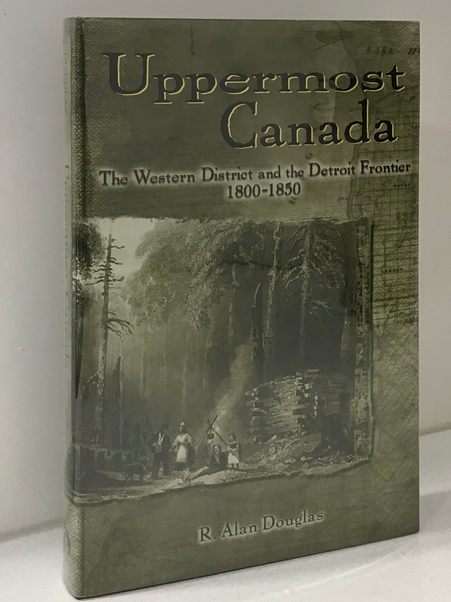 Uppermost Canada : The Western District and the Detroit Frontier 1800-1850