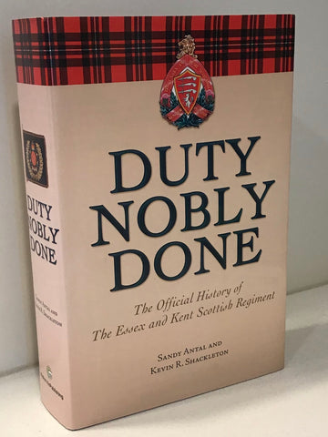 Duty Nobly Done: The Official History of the Essex and Kent Scottish Regiment