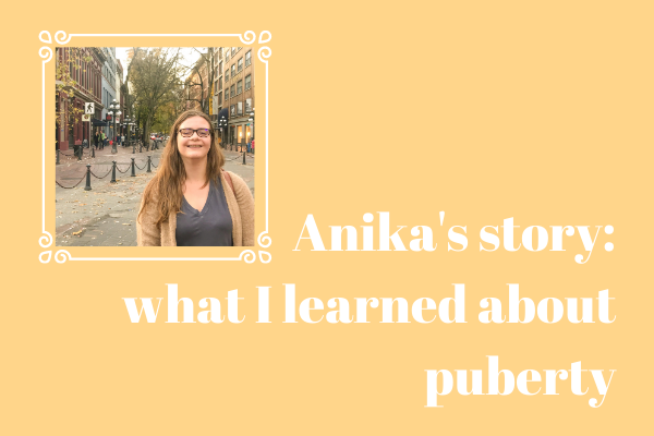 Anika's Story: What I Learned About Puberty
