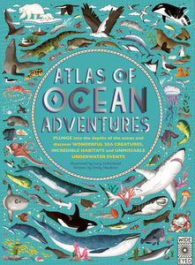 Atlas of Ocean Adventures: A Collection of Natural Wonders, Marine Marvels and U