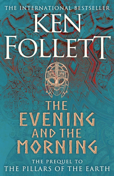 The Evening and the Morning: the Prequel to the Pillars of the Earth, a Kingsbri