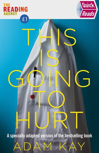Quick Reads This Is Going To Hurt: An Easy To Read Version Of The Bestselling Bo