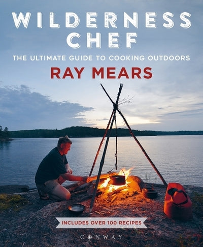 Wilderness Chef: the Ultimate Guide to Cooking Outdoors