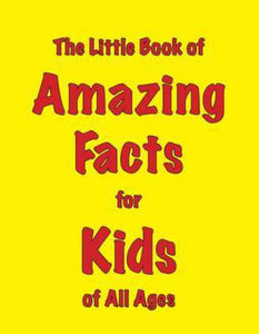 The Little Book of Amazing Facts for Kids of All Ages