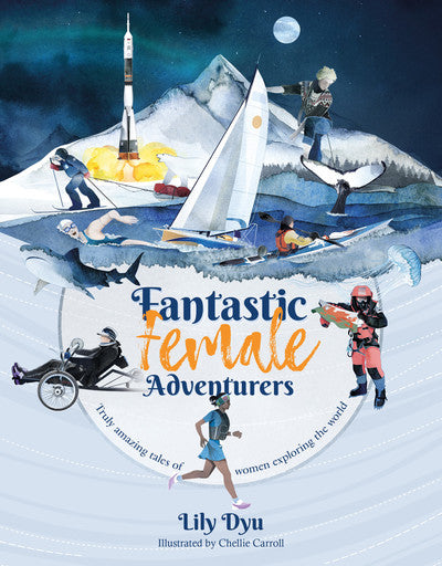 Fantastic Female Adventurers: Truly amazing tales of women exploring the world