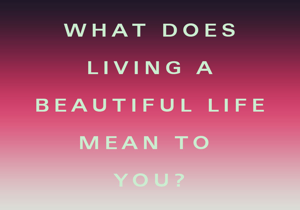 "14 People Answer ""What Does It Mean To Live A Beautiful Life?"""