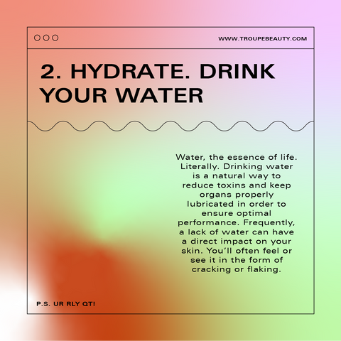 2. Hydrate. Drink you water!