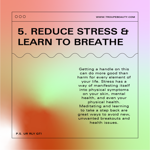 5. Reduce stress. Learn to breathe.