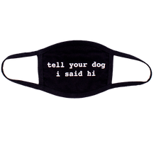 Load image into Gallery viewer, Tell Your Dog I Said Hi® Mask