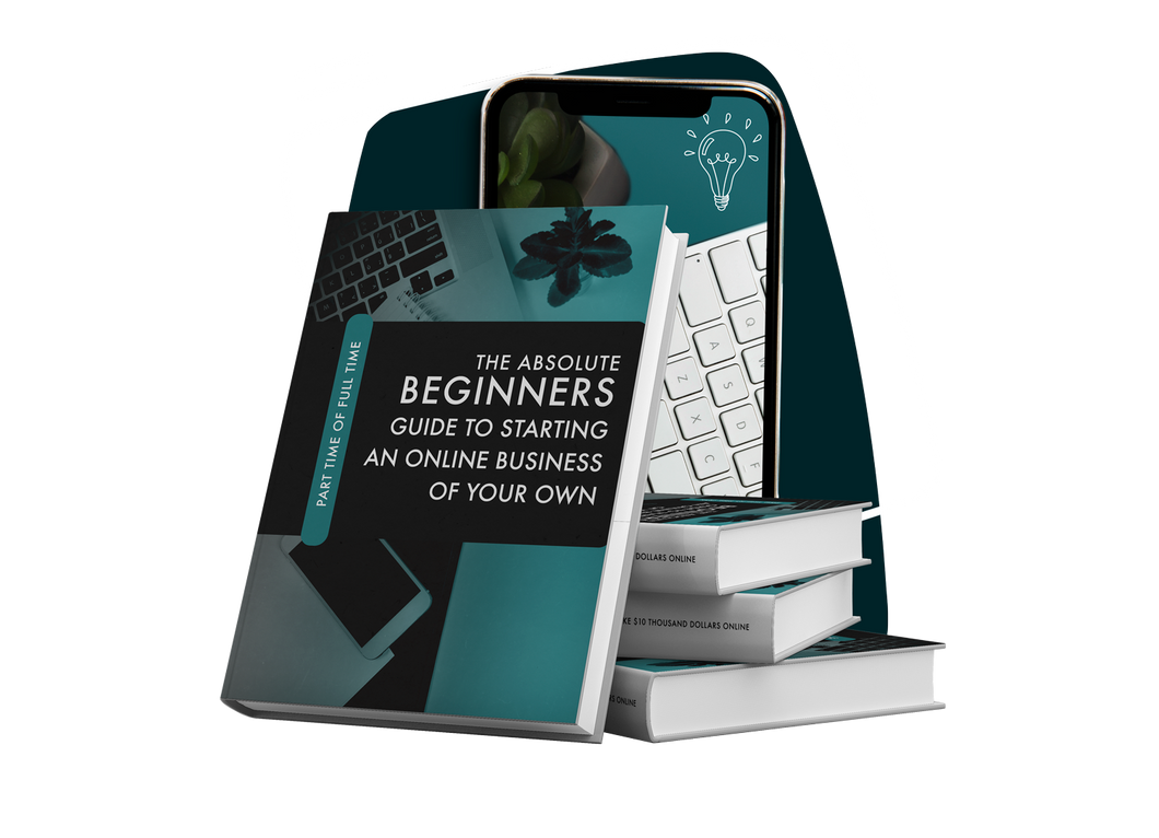 The Absolute Beginners Guide To Starting An Online Business Of Your Own