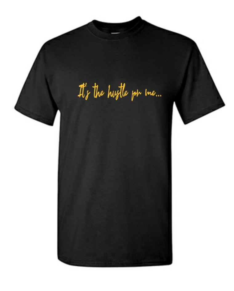 It's the Hustle For Me Tee