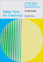 Make Time for Creativity: Finding Space for Your Most Meaningful Work