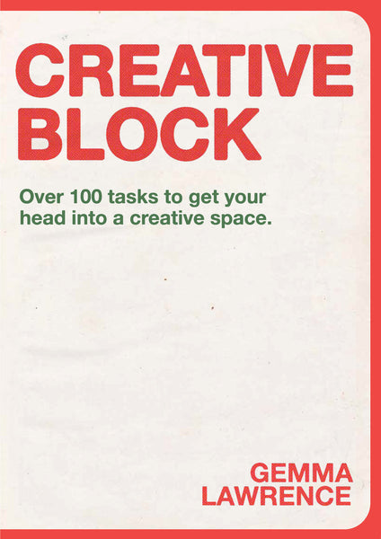 Creative Block: Over 100 Tasks to Get Your Head Into a Creative Space