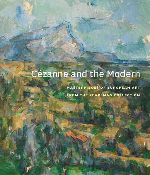 Cézanne and the Modern: Masterpieces of European Art from the Pearlman Collection