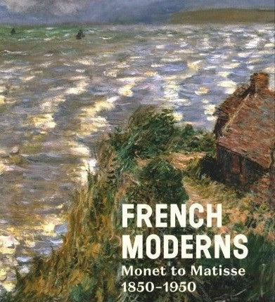 French Moderns: Monet to Matisse, 1850-1950
