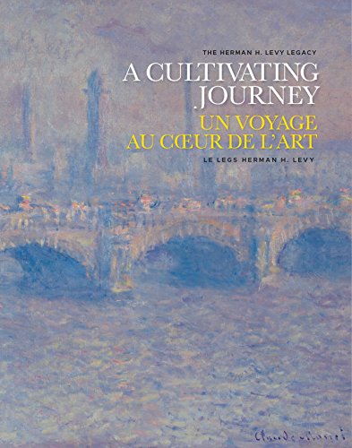 A Cultivating Journey / Un Voyage Au Coeur de L'art: The Herman H. Levy Legacy / Le Legs Herman H. Levy (English and French Edition)