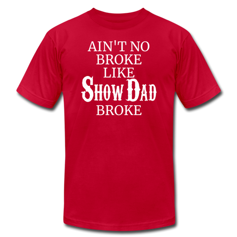 Ain't No Broke Like Show Dad Broke - red