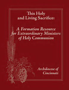 This Holy and Living Sacrifice: A Formation Resource for Extraordinary Ministers of Holy Communion