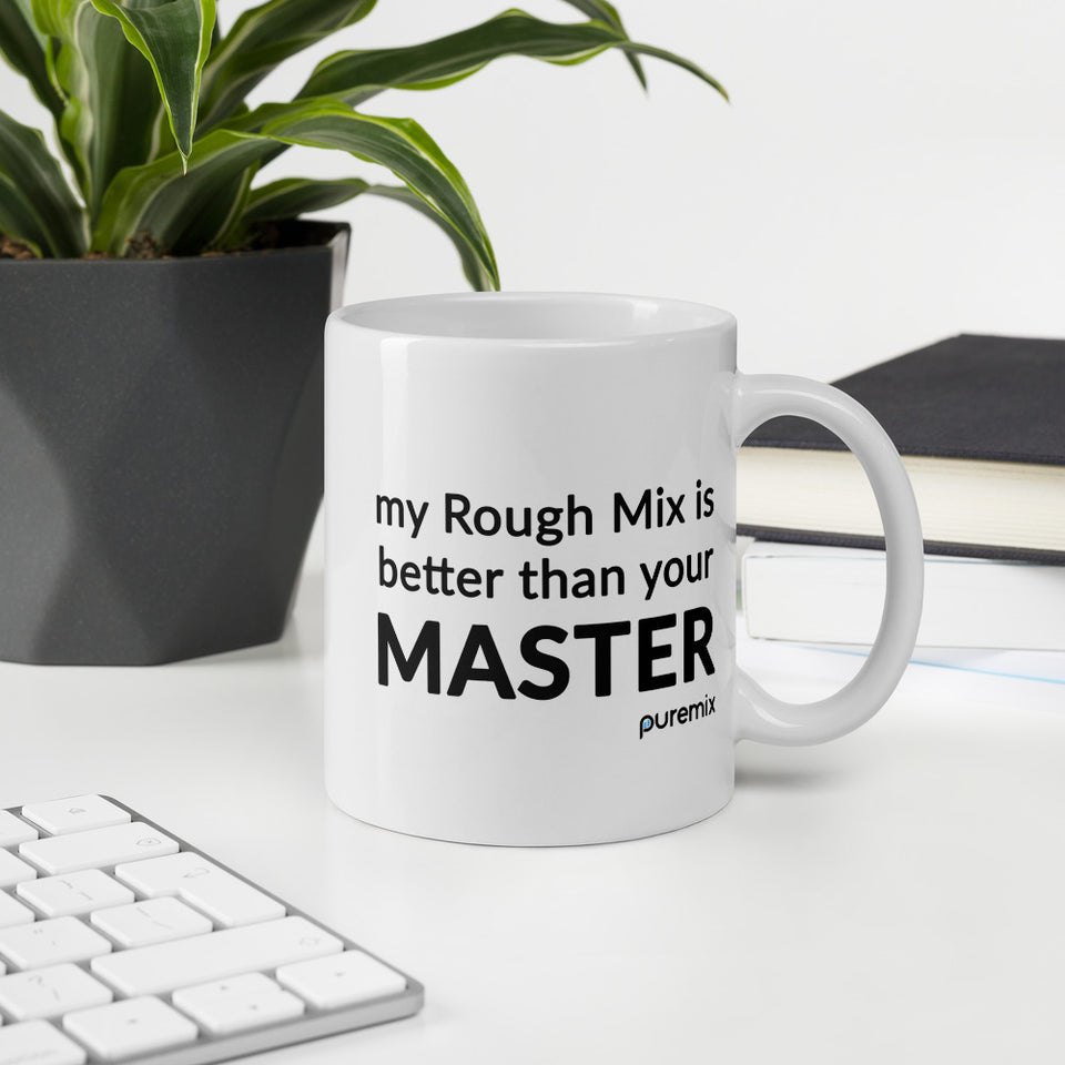 My Rough Mix Is Better Than Your Master Mug