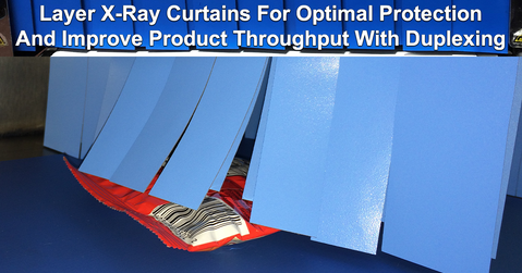 Layer X-Ray Curtains For Optimal Protection And Improve Product Throughput With Duplexing