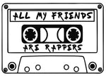 ALL MY FRIENDS ARE RAPPERS