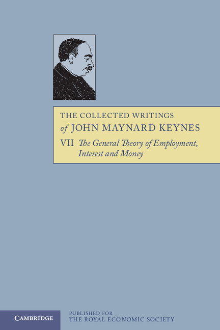The Collected Writings of John Maynard Keynes: Volume 7: The General Theory of Employment, Interest and Money