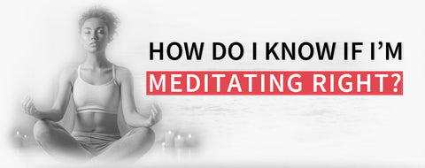 How Do I Know If I'm Meditating Right?