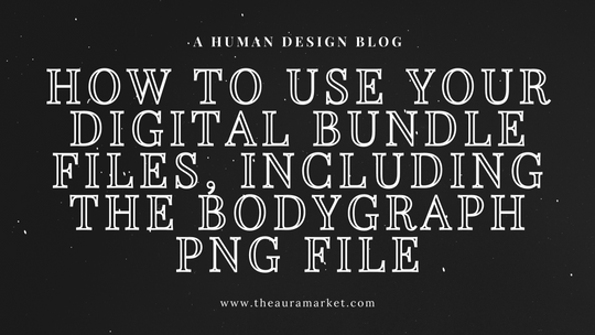 How to Use Your Digital Bundle Files, Including the Bodygraph PNG File