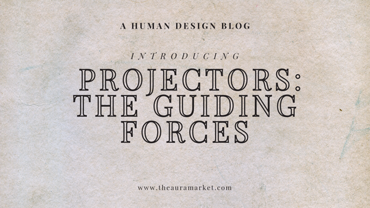 Human Design Projectors: The Guiding Forces