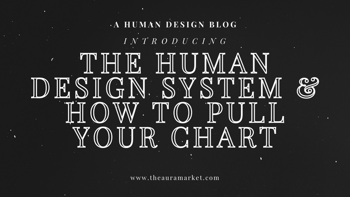 An Introduction to Human Design & How To Pull Your Chart