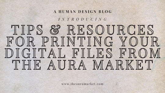 Tips & Resources for Printing Your Digital Files from The Aura Market