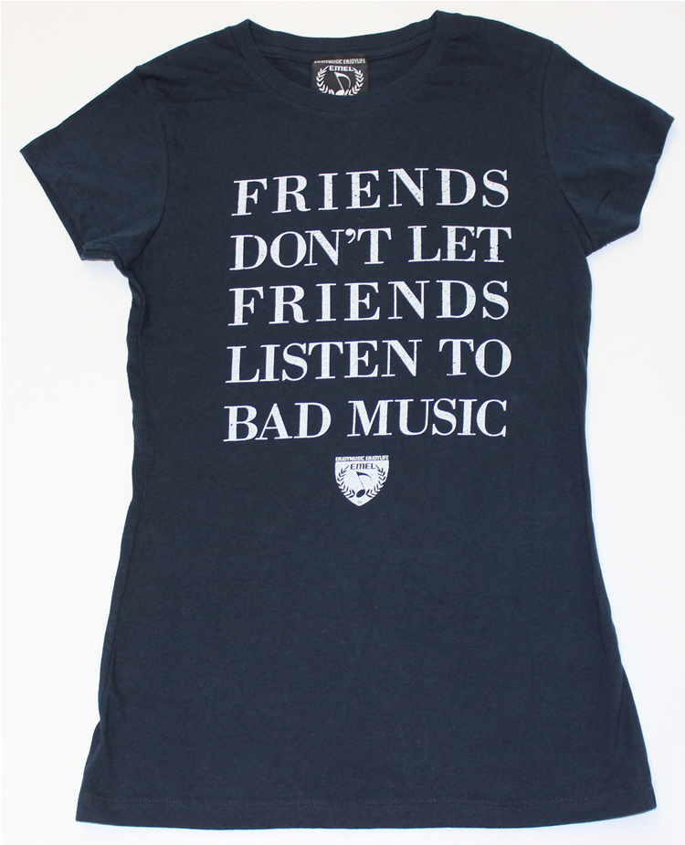 Friends don't let friends listen to bad music. Navy blue music t-shirt design by ENJOYMUSIC ENJOYLIFE FASHION BRAND
