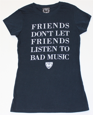 FRIENDS DON'T LET FRIENDS LISTEN TO BAD MUSIC T-SHIRT - WOMEN - ENJOYMUSIC ENJOYLIFE