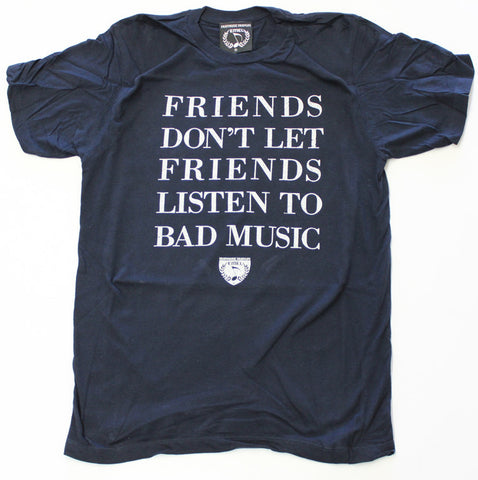 FRIENDS DON'T LET FRIENDS LISTEN TO BAD MUSIC T-SHIRT - MEN - ENJOYMUSIC ENJOYLIFE