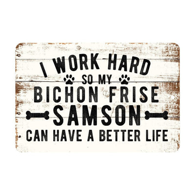 Personalized Rustic I Work Hard So My Bichon Frise Can Have a Better Life Metal Sign