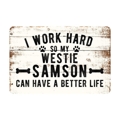 Personalized Rustic I Work Hard So My Westie Can Have a Better Life Metal Sign