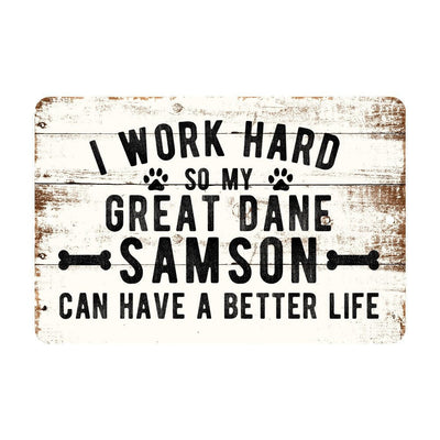 Personalized Rustic I Work Hard So My Great Dane Can Have a Better Life Metal Sign