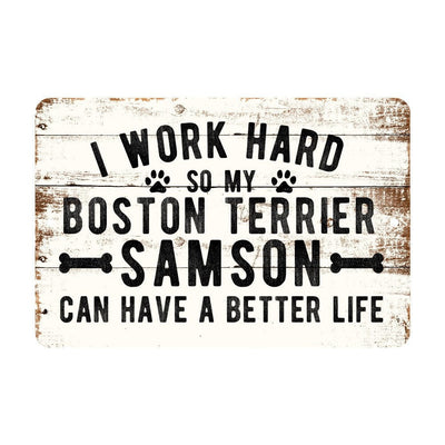 Personalized Rustic I Work Hard So My Boston Terrier Can Have a Better Life Metal Sign