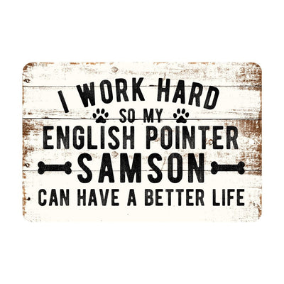 Personalized Rustic I Work Hard So My English Pointer Can Have a Better Life Metal Sign
