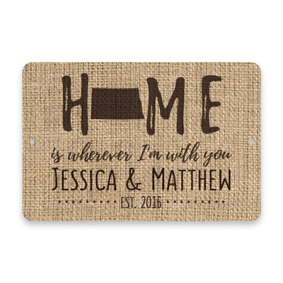 Personalized Burlap North Dakota Home is Wherever I'm with You Metal Room Sign