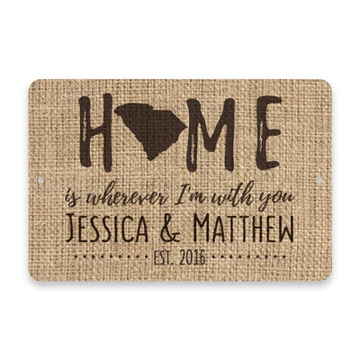 Personalized Burlap South Carolina Home is Wherever I'm with You Metal Room Sign