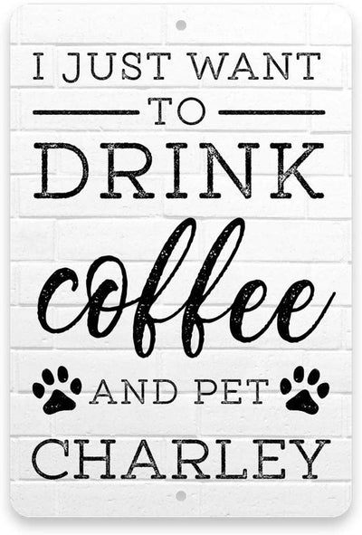 Personalized Drink Coffee and Pet The Dog Metal Sign 8 X 12