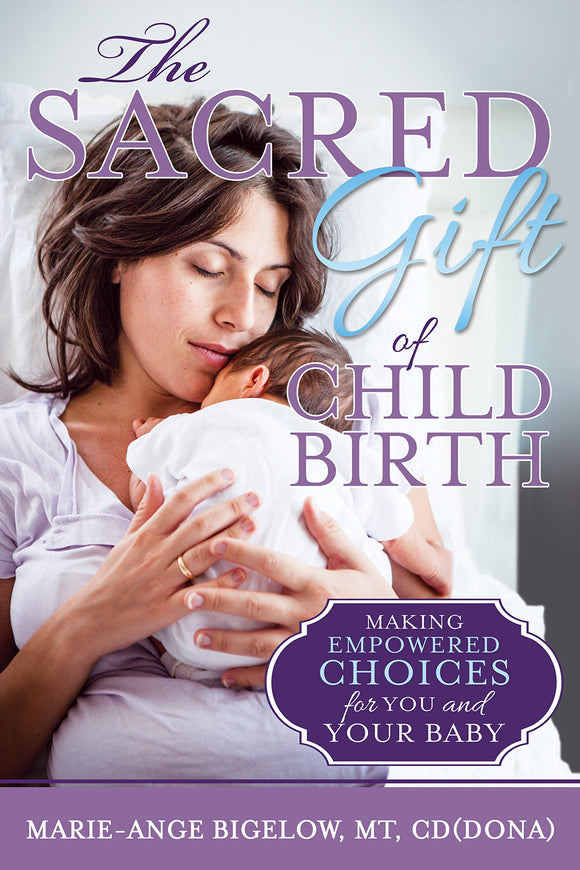 The Sacred Gift of Childbirth - By Marie Bigelow