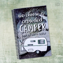 Load image into Gallery viewer, We Choose a Crowded Camper Over an Empty Castle RV Travel Journal Made in the USA Spiral Bound