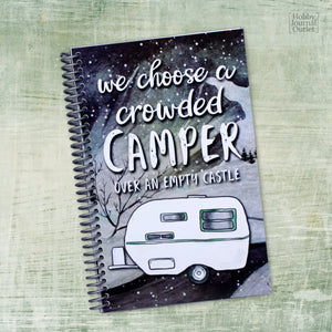 We Choose a Crowded Camper Over an Empty Castle RV Travel Journal Made in the USA Spiral Bound
