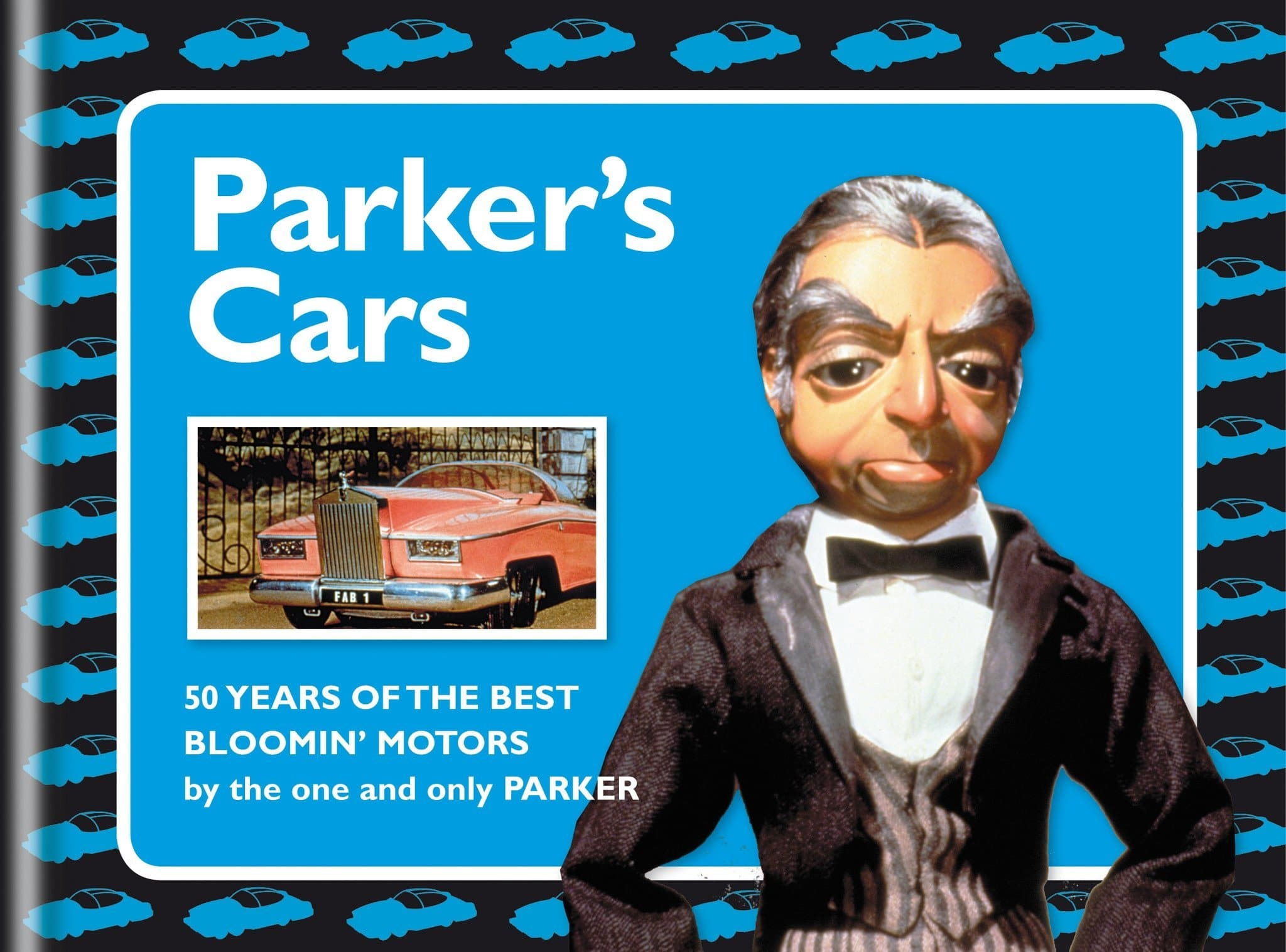 Parker's Cars - 50 Years of the Best Bloomin' Motors - by Aaron Gold - The Gerry Anderson Store