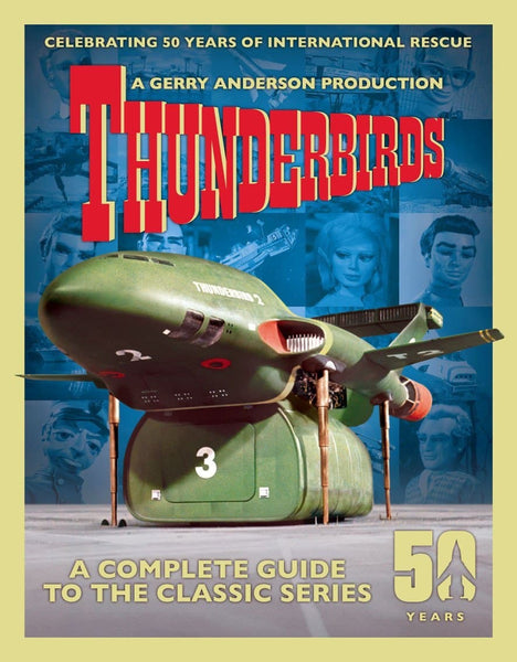 Thunderbirds: The Complete Guide to the Classic Series [50th Anniversary Bookazine] - Gerry Anderson Official