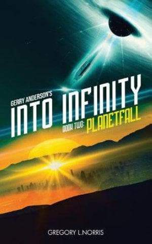 Into Infinity(Book Two): Planetfall - Novelisation by Gregory L Norris (paperback) - The Gerry Anderson Store
