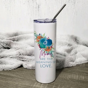 Moms are the Meaning of Love 20oz Skinny Travel Tumbler